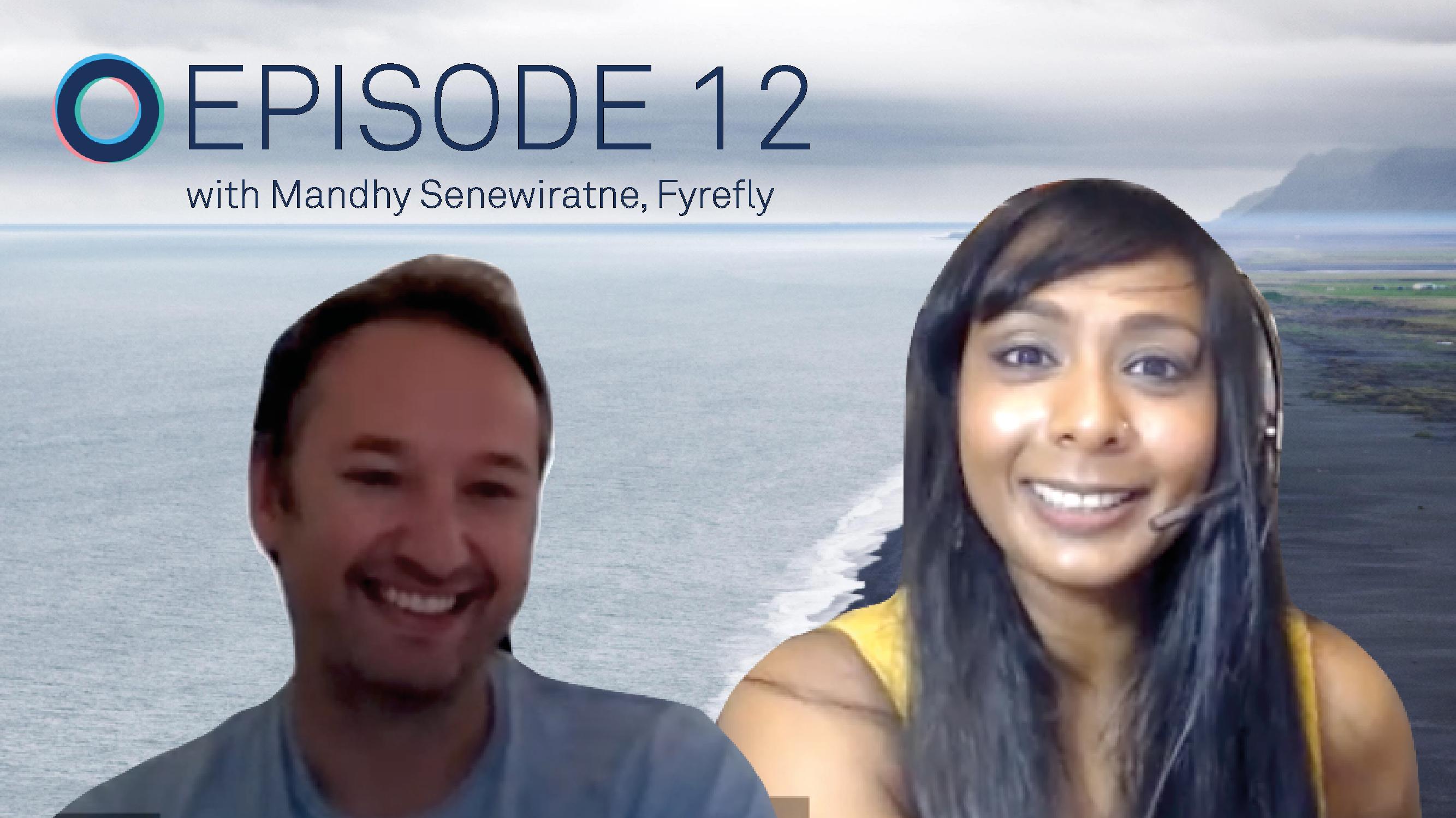 Ep.12: Sustainability in Australia & Change Management with Mandhy Senewiratne, Fyrefly